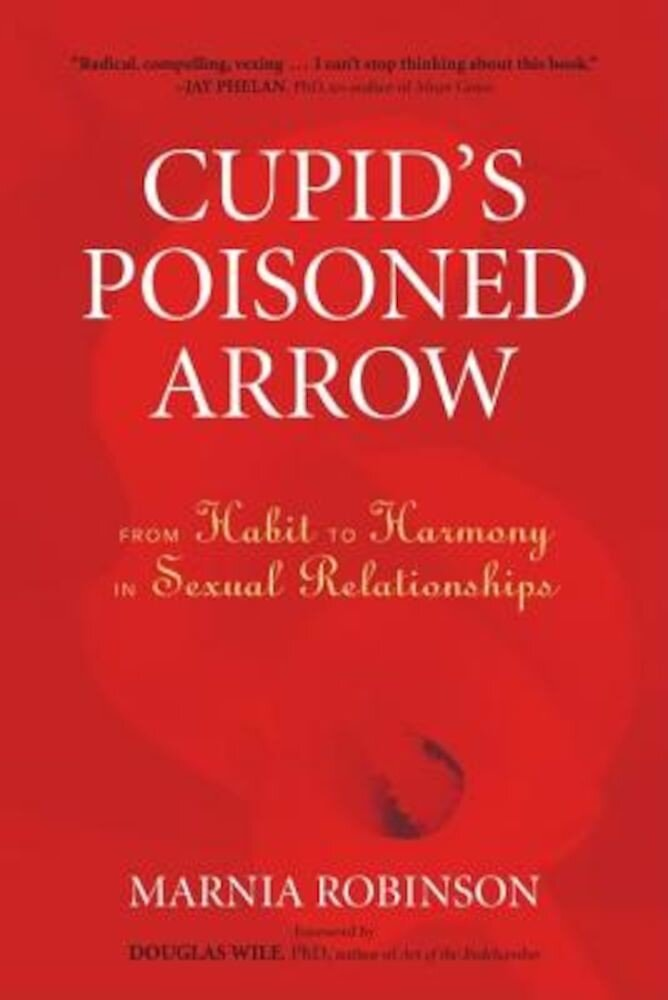 Cupid's Poisoned Arrow: From Habit to Harmony in Sexual Relationships, Paperback