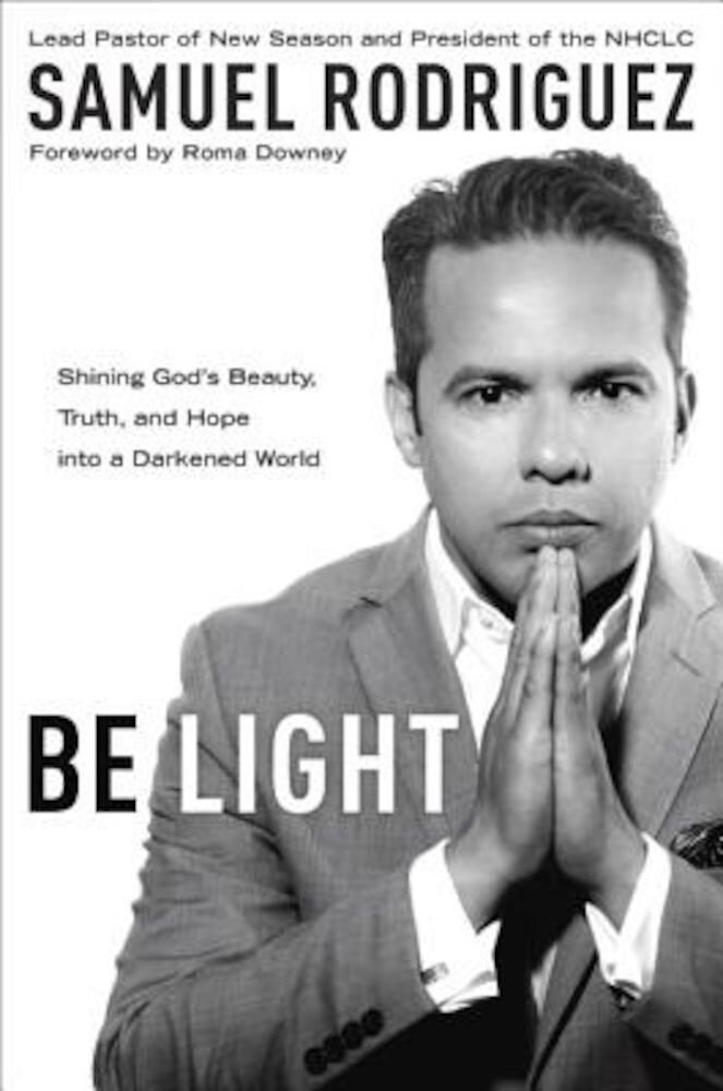 Be Light: Shining God's Beauty, Truth, and Hope Into a Darkened World, Paperback