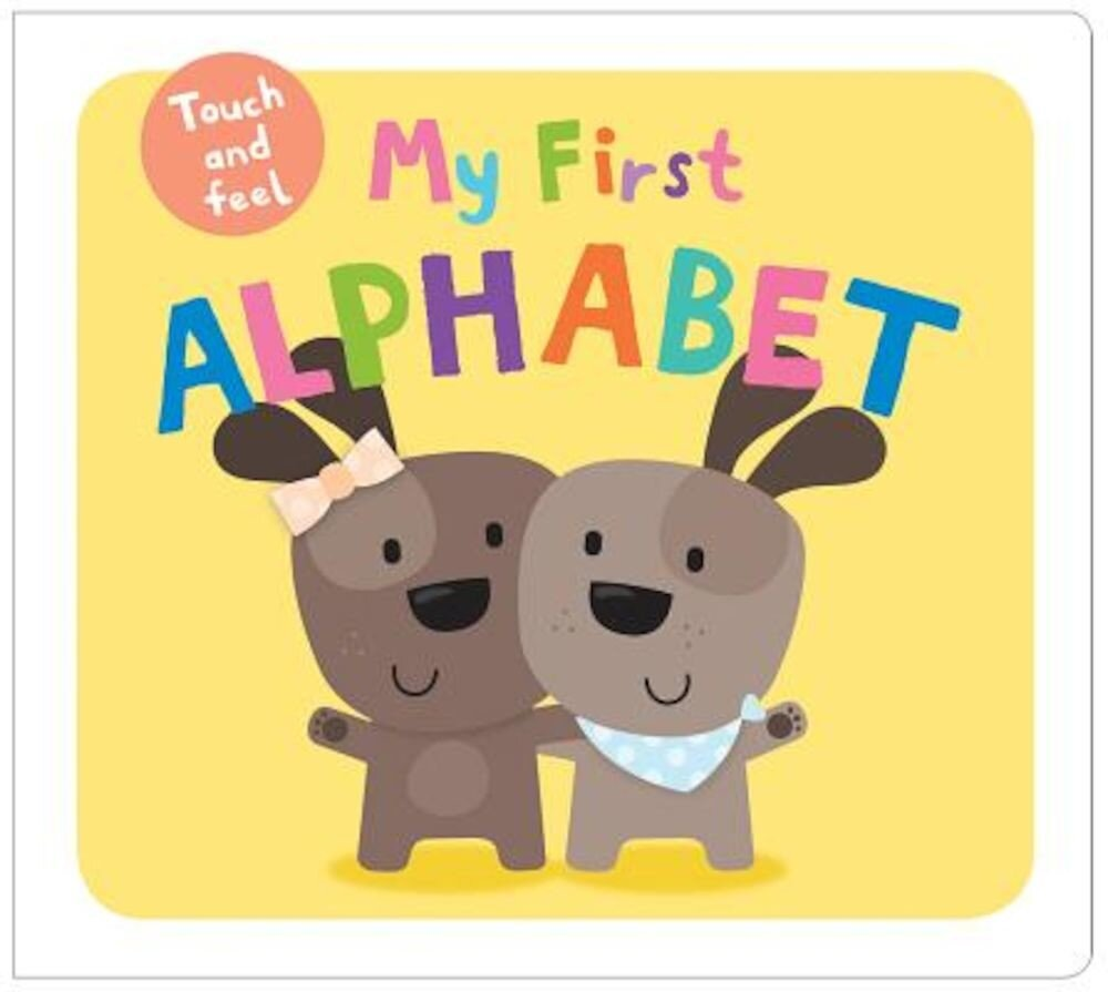 My First Alphabet Touch and Feel, Hardcover