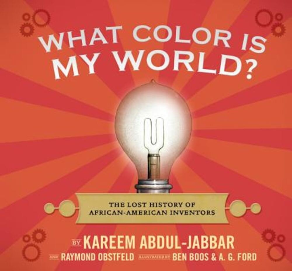 What Color Is My World?: The Lost History of African-American Inventors, Hardcover