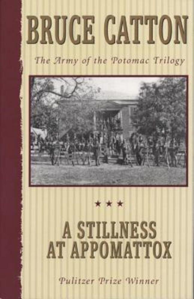 A Stillness at Appomattox: The Army of the Potomac Trilogy, Paperback