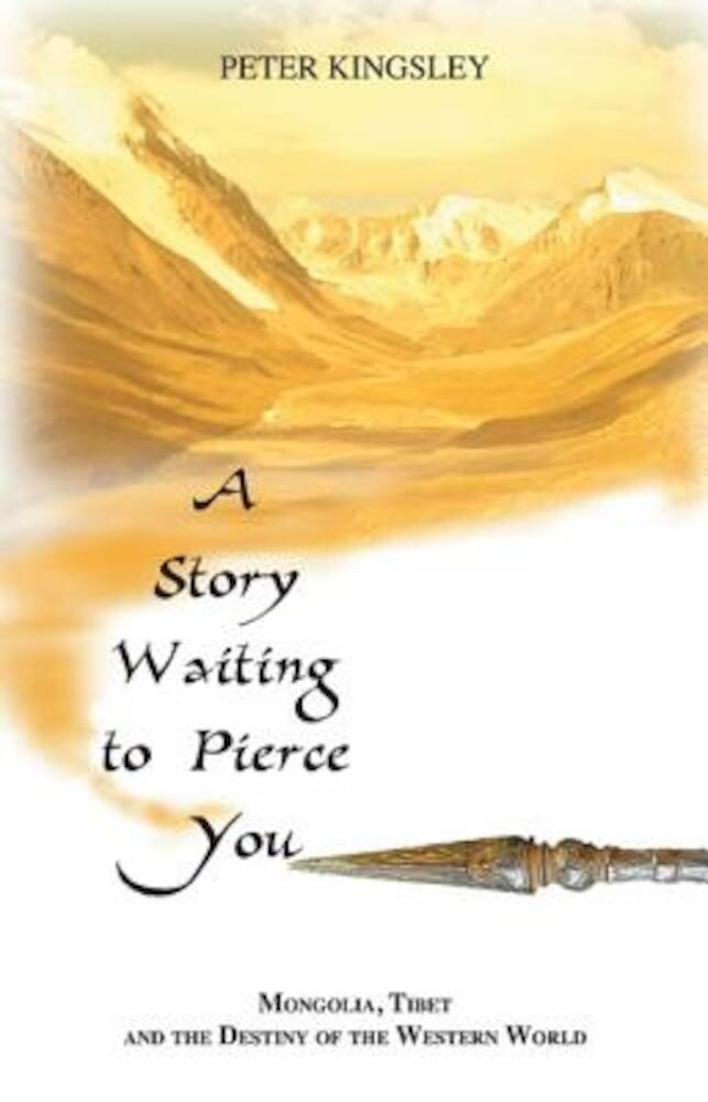 A Story Waiting to Pierce You: Mongolia, Tibet and the Destiny of the Western World, Paperback