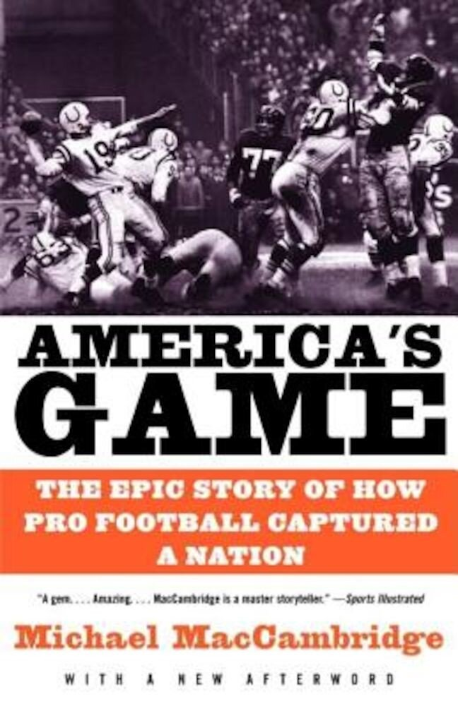 America's Game: The Epic Story of How Pro Football Captured a Nation, Paperback