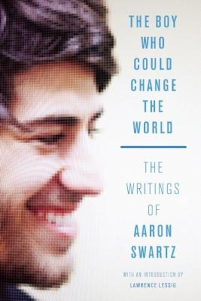 The Boy Who Could Change the World: The Writings of Aaron Swartz, Paperback