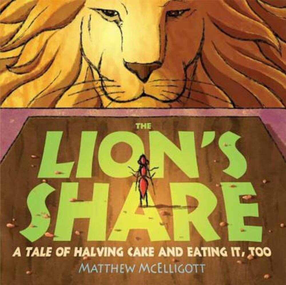 The Lion's Share: A Tale of Halving Cake and Eating It, Too, Hardcover