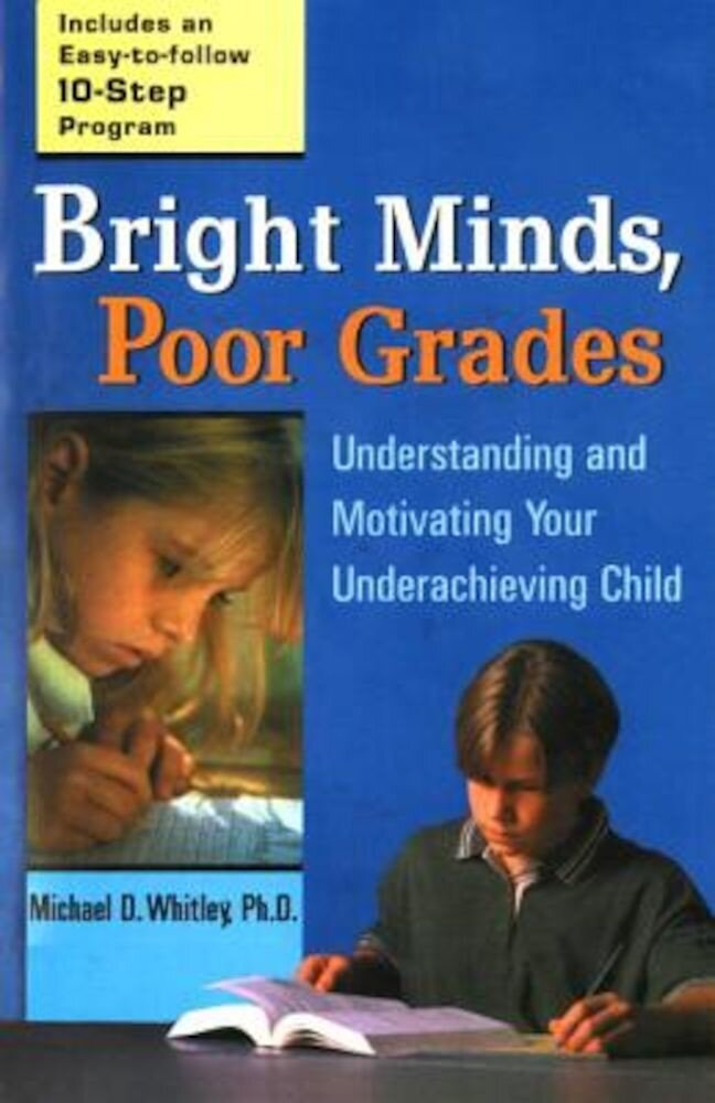 Bright Minds, Poor Grades: Understanding and Movtivating Your Underachieving Child, Paperback