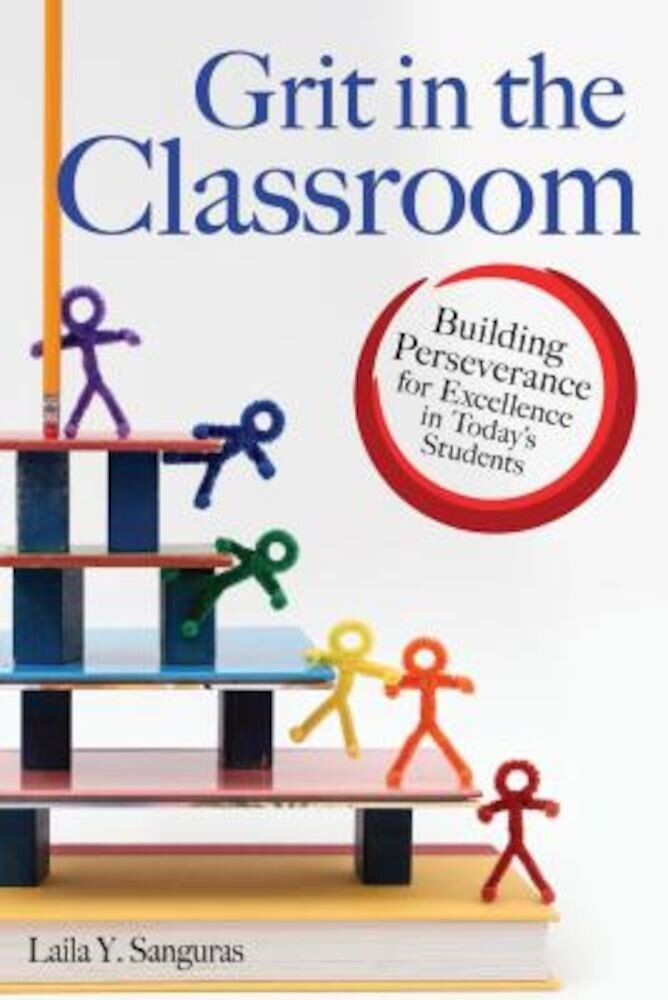 Grit in the Classroom: Building Perseverance for Excellence in Today's Students, Paperback