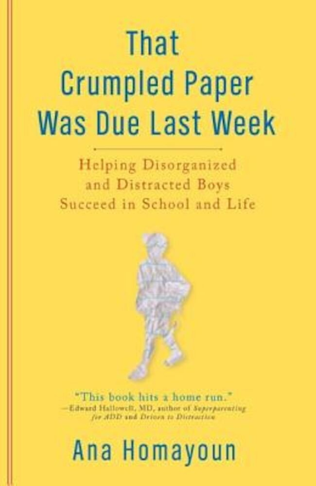 That Crumpled Paper Was Due Last Week: Helping Disorganized and Distracted Boys Succeed in School and Life, Paperback