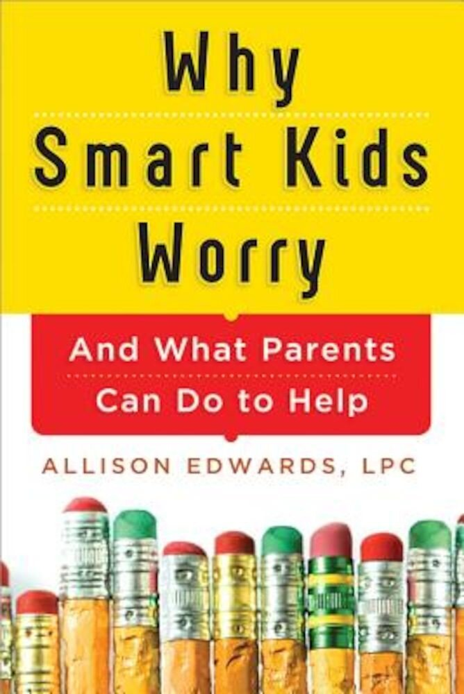 Why Smart Kids Worry: And What Parents Can Do to Help, Paperback