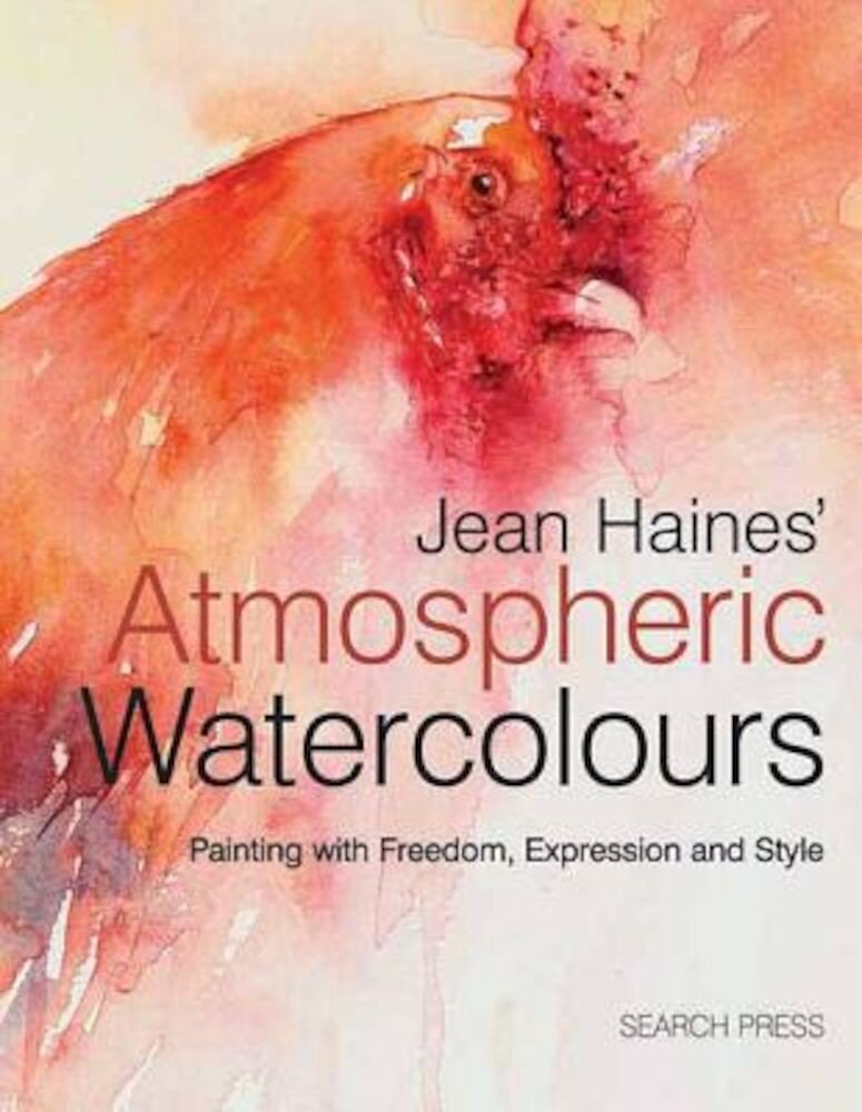 Jean Haines' Atmospheric Watercolours: Painting with Freedom, Expression and Style, Hardcover