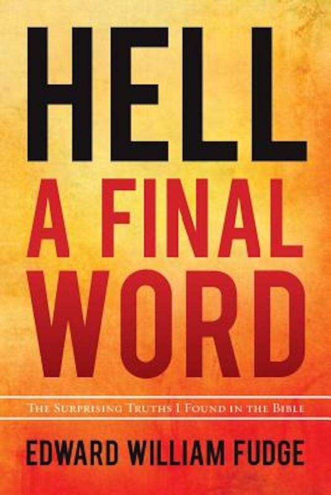 Hell A Final Word: The Surprising Truths I Found in the Bible, Paperback
