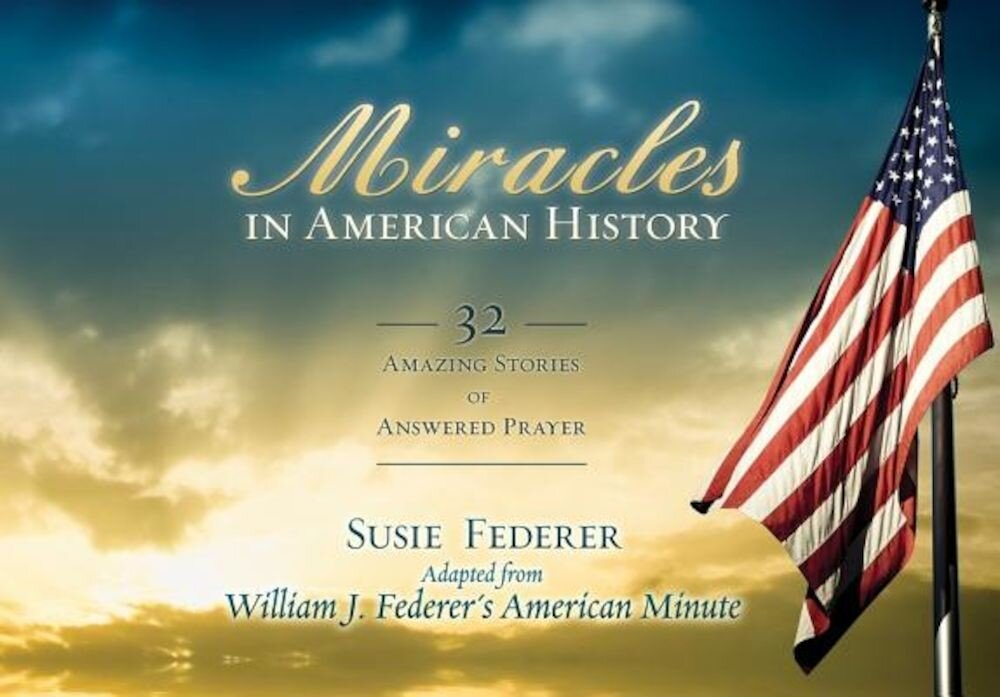 Miracles in American History: 32 Amazing Stories of Answered Prayer, Paperback