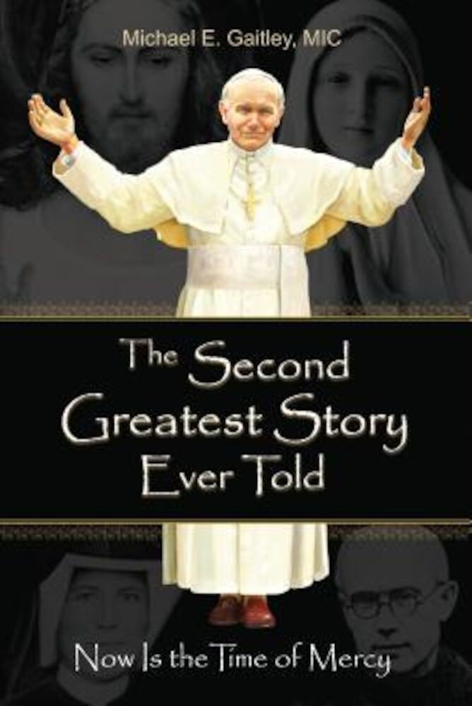 The Second Greatest Story Ever Told: Now Is the Time of Mercy, Paperback