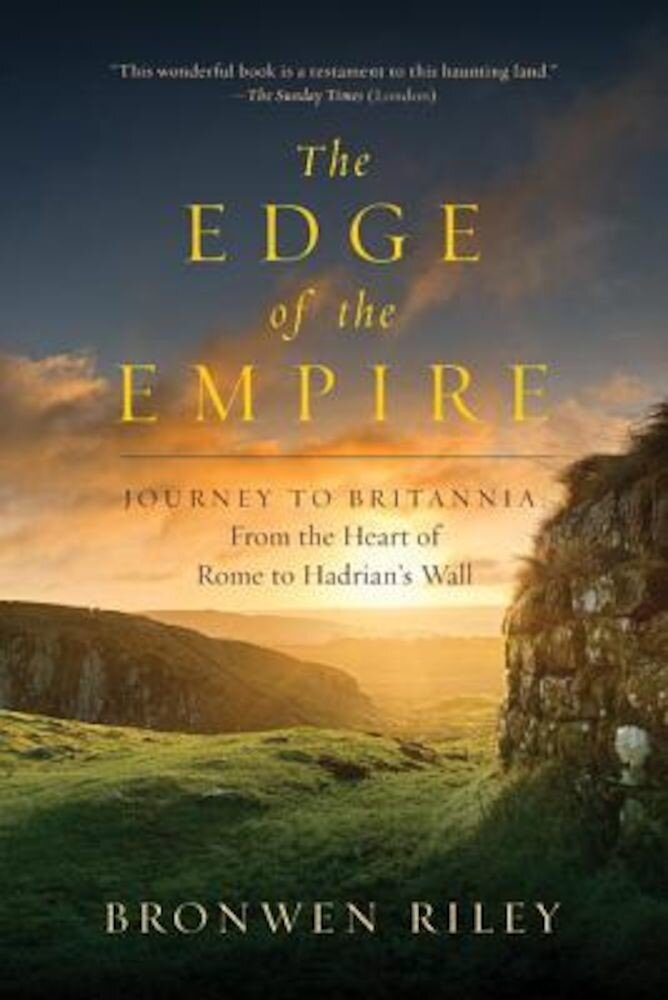 The Edge of the Empire: A Journey to Britannia: From the Heart of Rome to Hadrian's Wall, Paperback