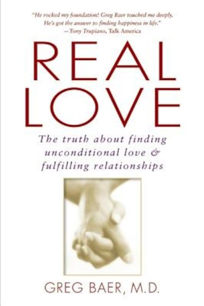 Real Love: The Truth about Finding Unconditional Love and Fulfilling Relationships, Paperback