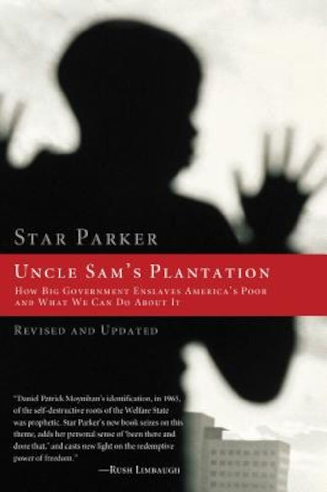 Uncle Sam's Plantation: How Big Government Enslaves America's Poor and What We Can Do about It, Paperback