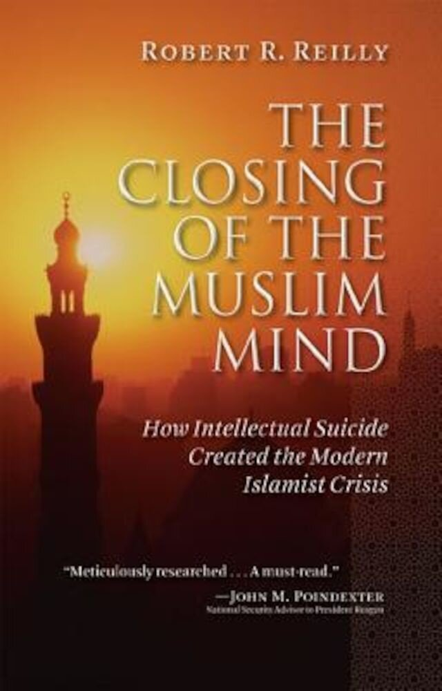 The Closing of the Muslim Mind: How Intellectual Suicide Created the Modern Islamist Crisis, Paperback