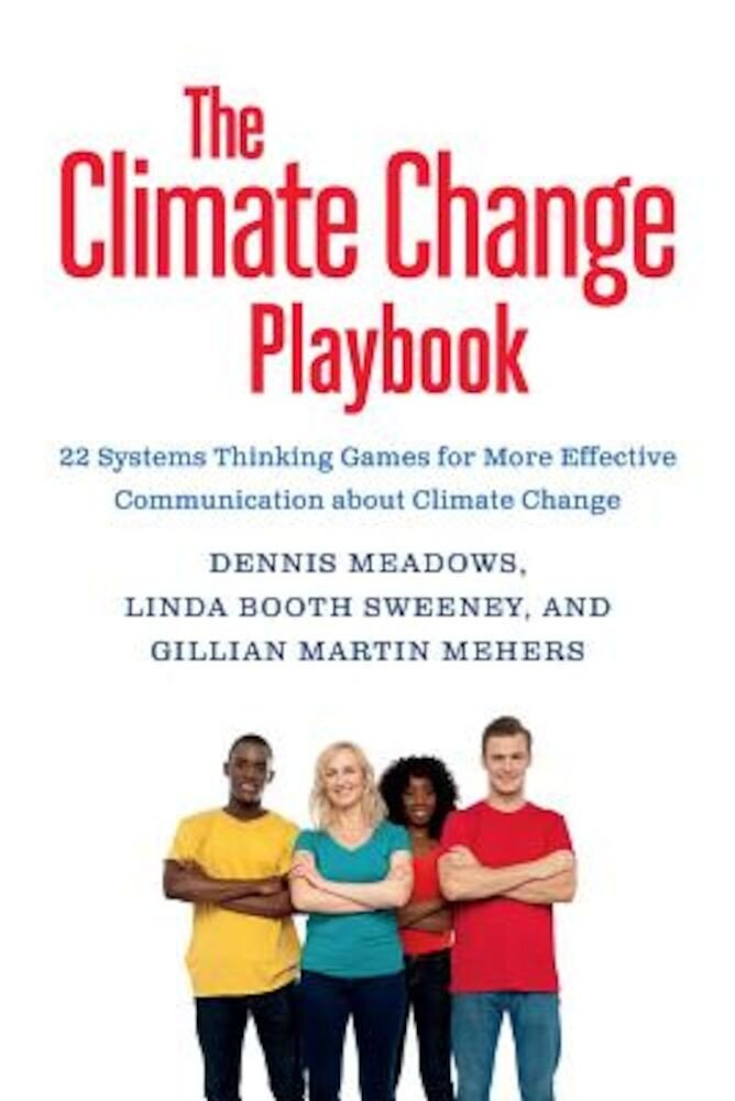 The Climate Change Playbook: 22 Systems Thinking Games for More Effective Communication about Climate Change, Paperback