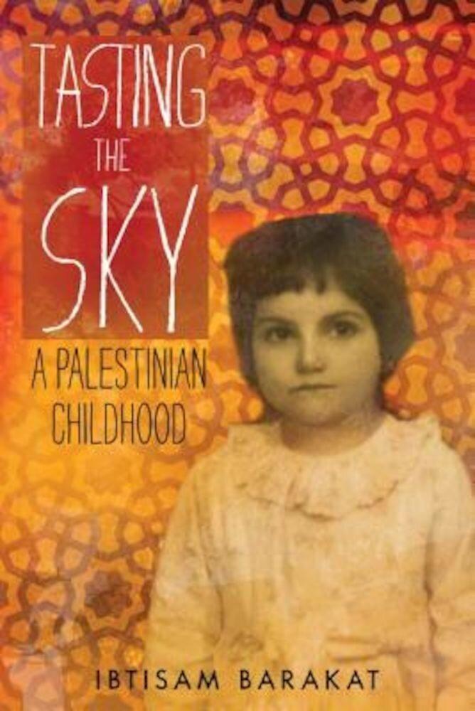Tasting the Sky: A Palestinian Childhood, Paperback