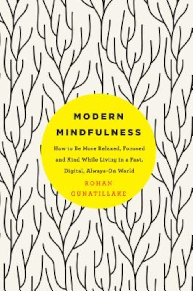 Modern Mindfulness: How to Be More Relaxed, Focused, and Kind While Living in a Fast, Digital, Always-On World, Paperback