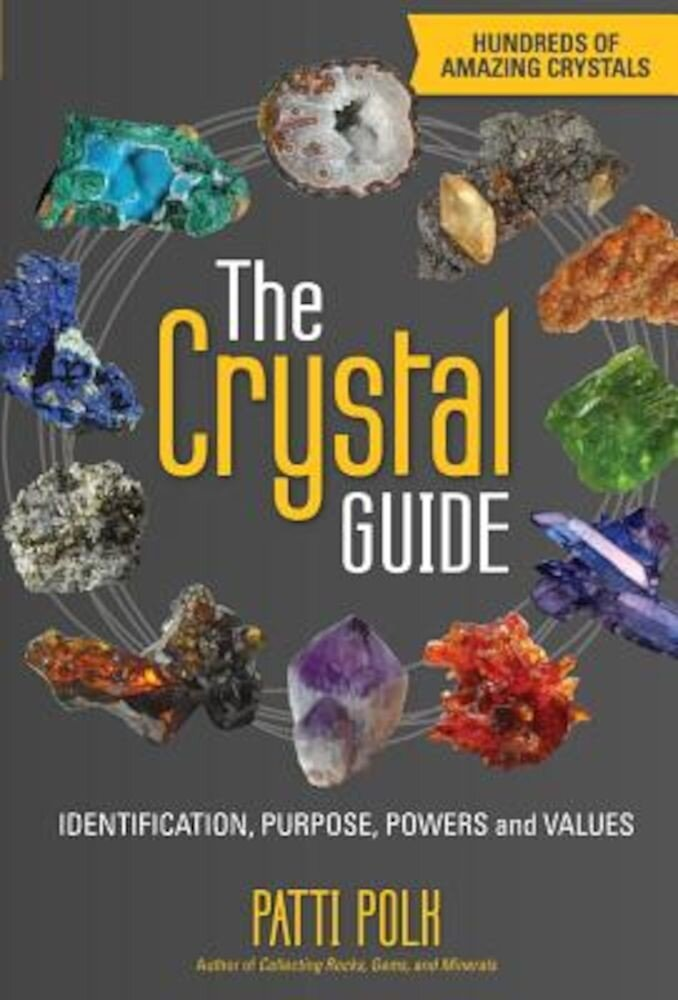 The Crystal Guide: Identification, Purpose, Powers and Values, Paperback