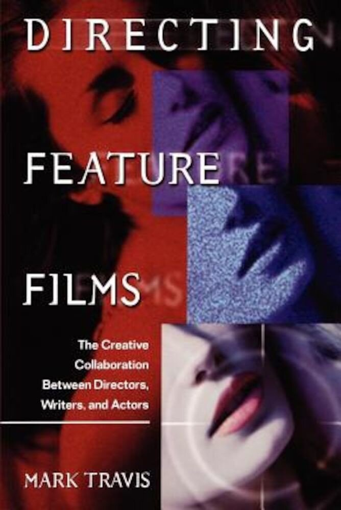 Directing Feature Films: The Creative Collaborarion Between Director, Writers, and Actors, Paperback