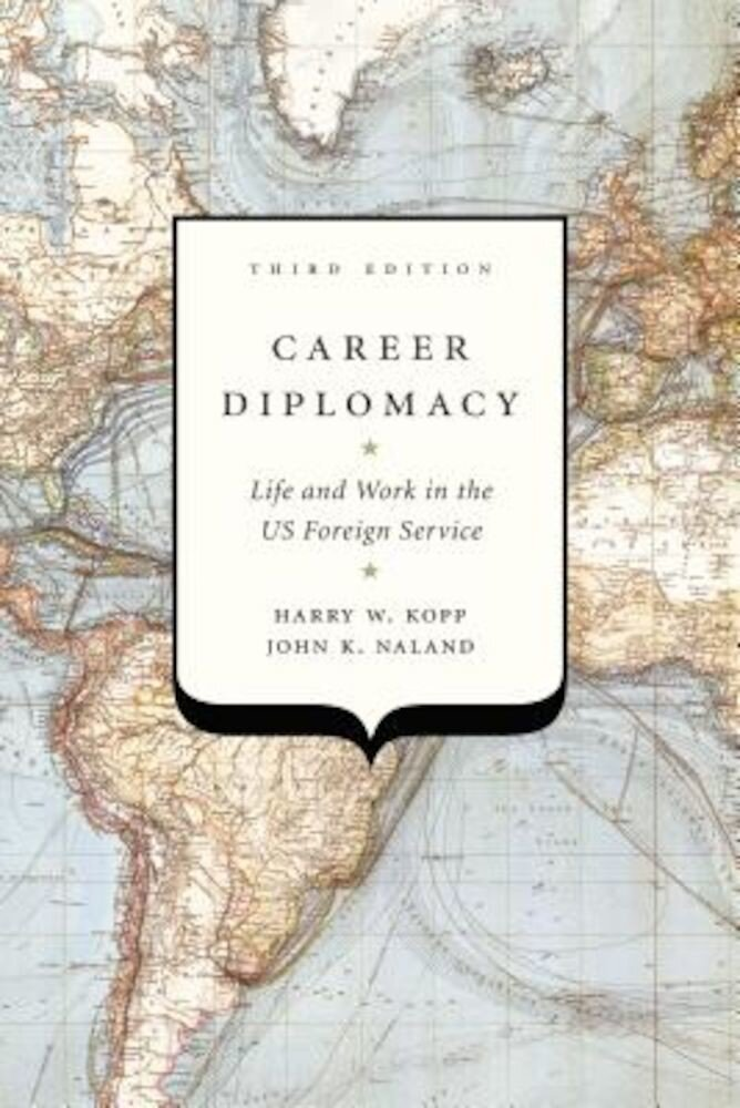 Career Diplomacy: Life and Work in the Us Foreign Service, Third Edition, Paperback