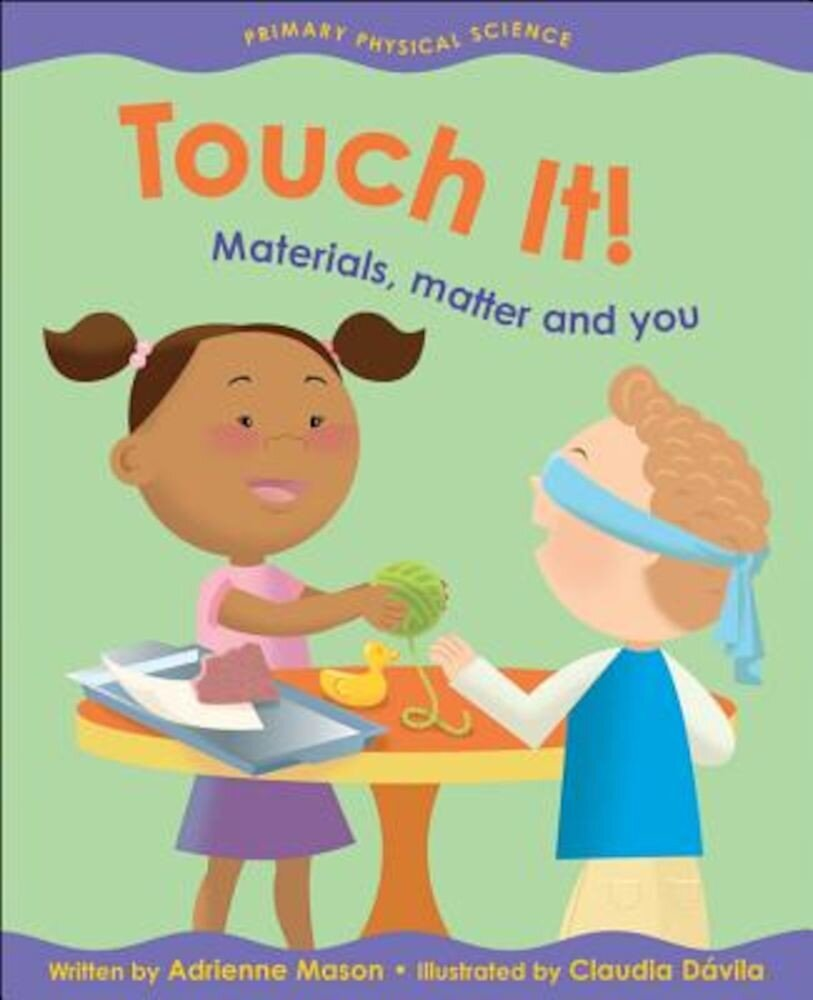 Touch It!: Materials, Matter and You, Paperback