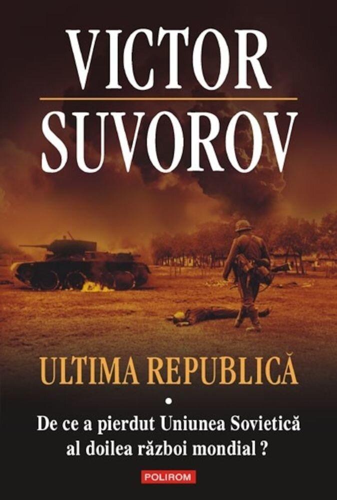 Coperta Carte Ultima republica. De ce a pierdut Uniunea Sovietica al doilea razboi mondial?, Vol. 1