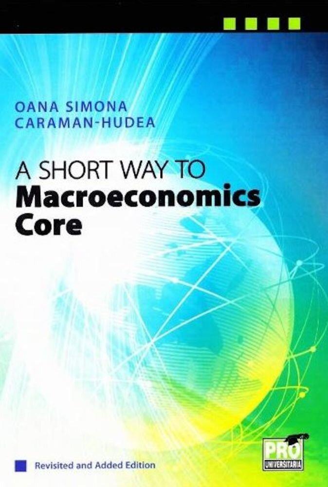 Coperta Carte A short way to macroeconomics core revisited and added edition (Hudea Oana Simona)