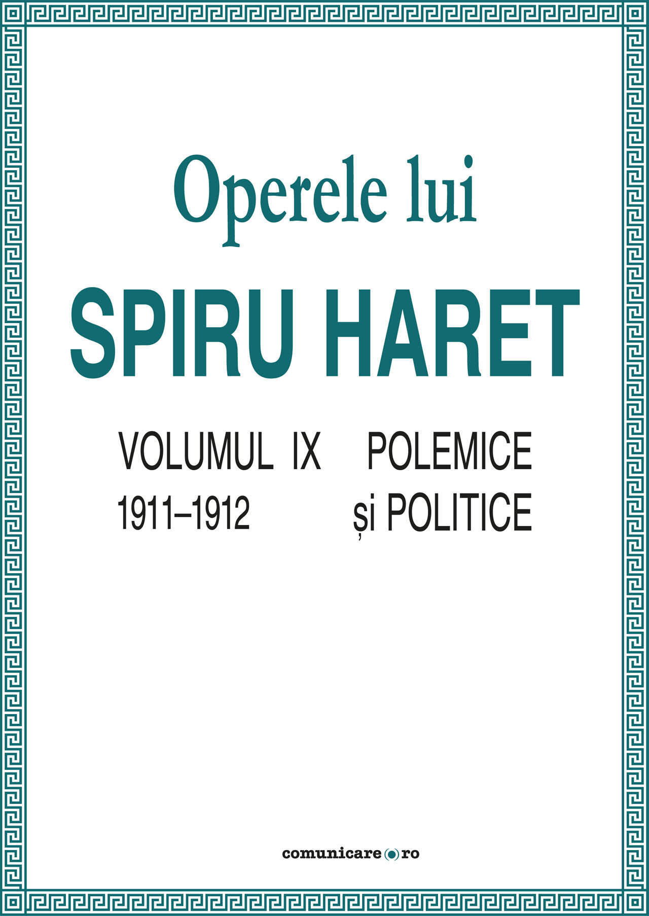 Operele lui Spiru Haret. Volumul IX - Polemice si politice, 1911-1912 (eBook)