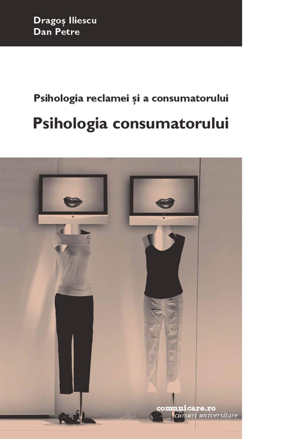 Psihologia reclamei si a consumatorului. Vol. I: Psihologia consumatorului (eBook)