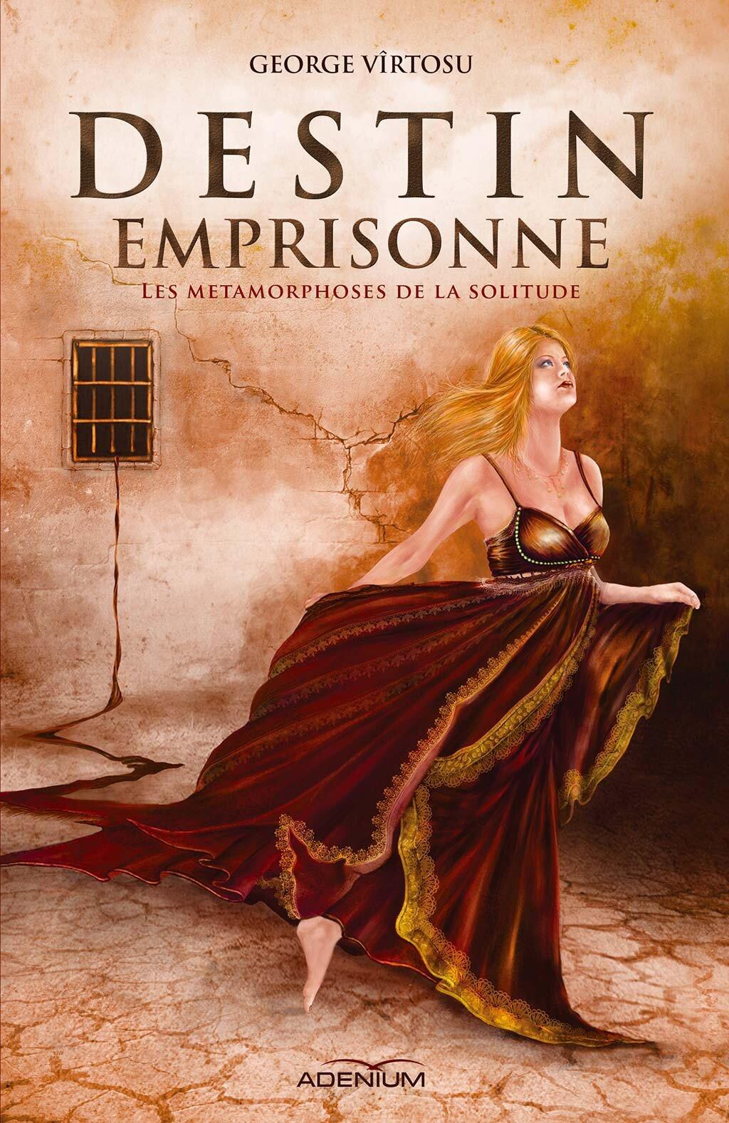Destin emprisonne I. Les metamorphoses de la solitude (eBook)