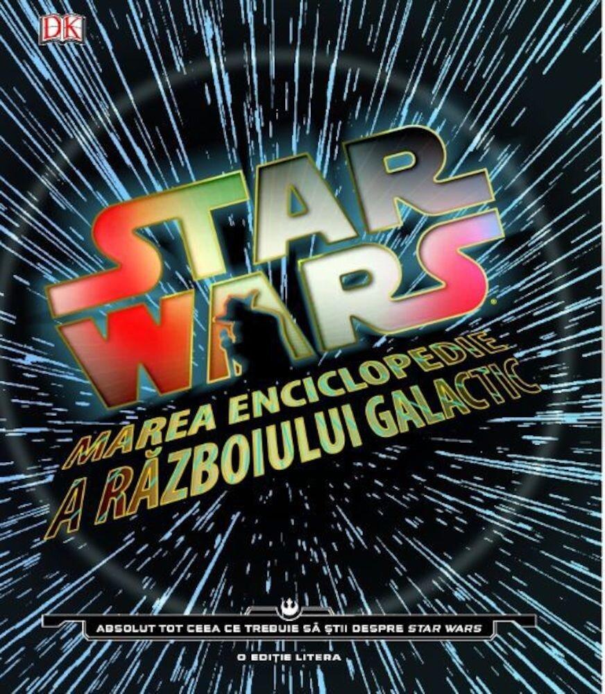 Star Wars. Marea Enciclopedie a Razboiului Galactic