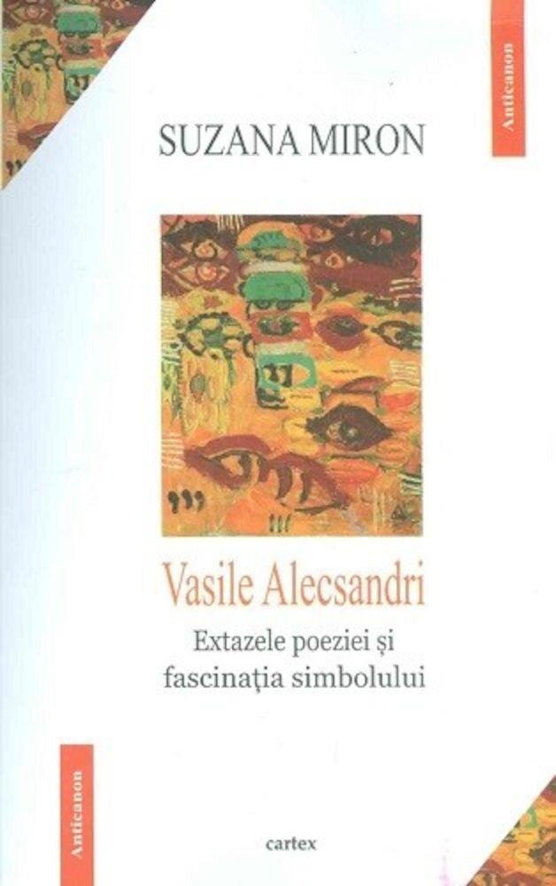 Coperta Carte Vasile Alecsandri. Extazele poeziei si fascinatia simbolului