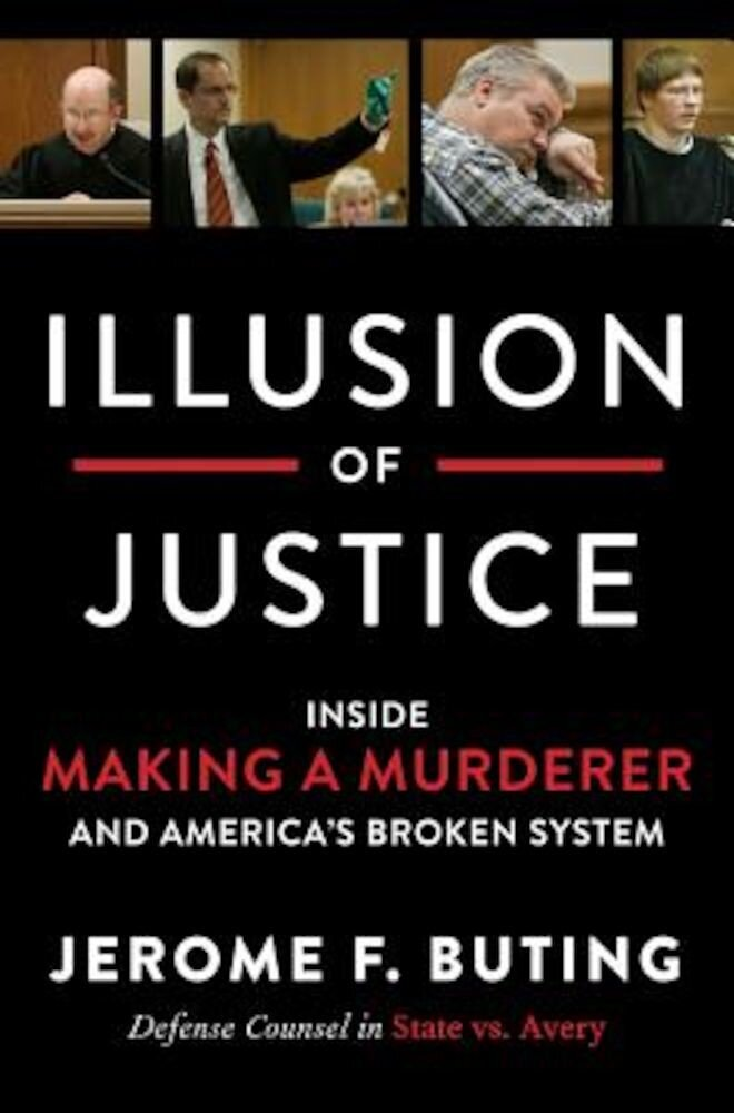Illusion of Justice: Inside Making a Murderer and America's Broken System, Hardcover