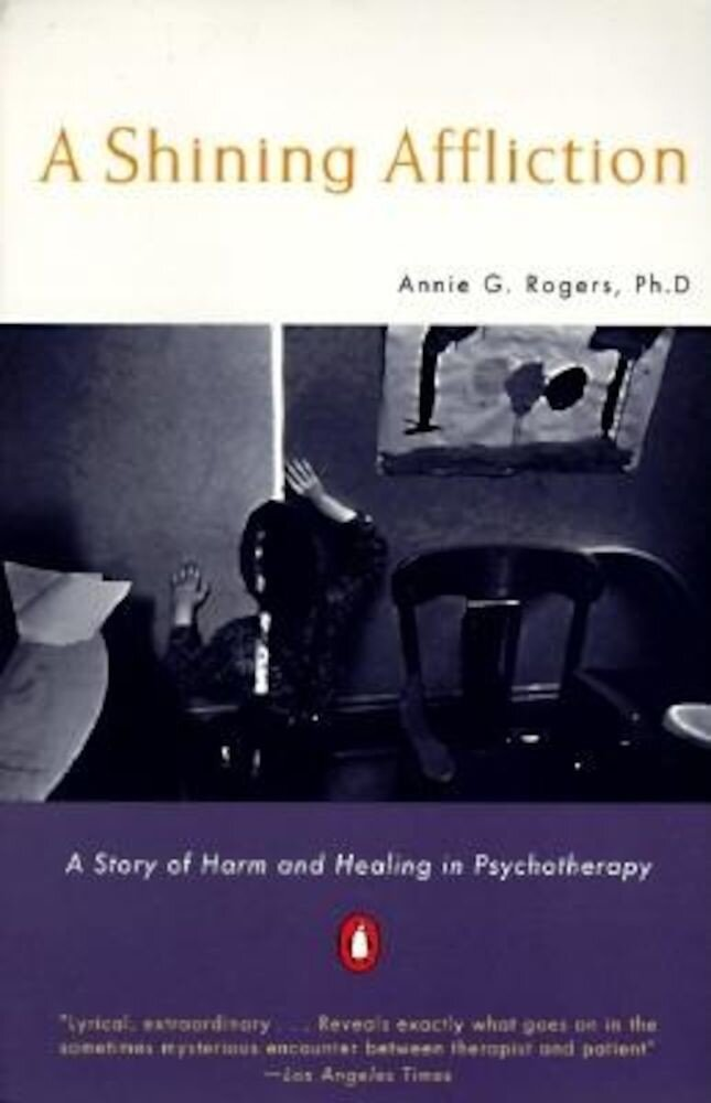 A Shining Affliction: A Story of Harm and Healing in Psychotherapy, Paperback