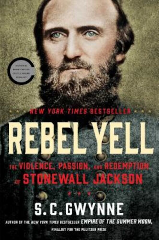 Rebel Yell: The Violence, Passion, and Redemption of Stonewall Jackson, Hardcover
