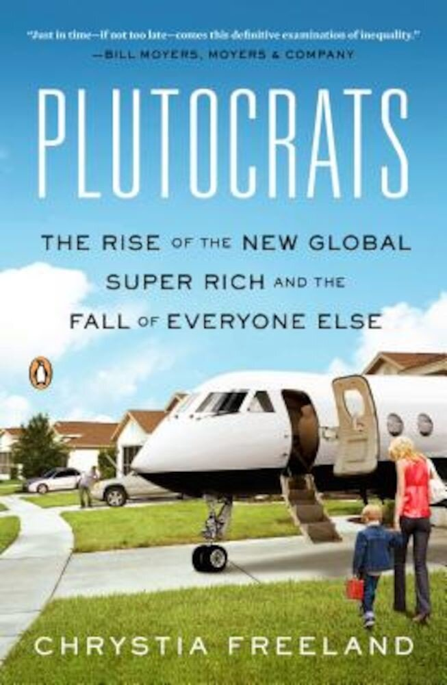 Plutocrats: The Rise of the New Global Super-Rich and the Fall of Everyone Else, Paperback