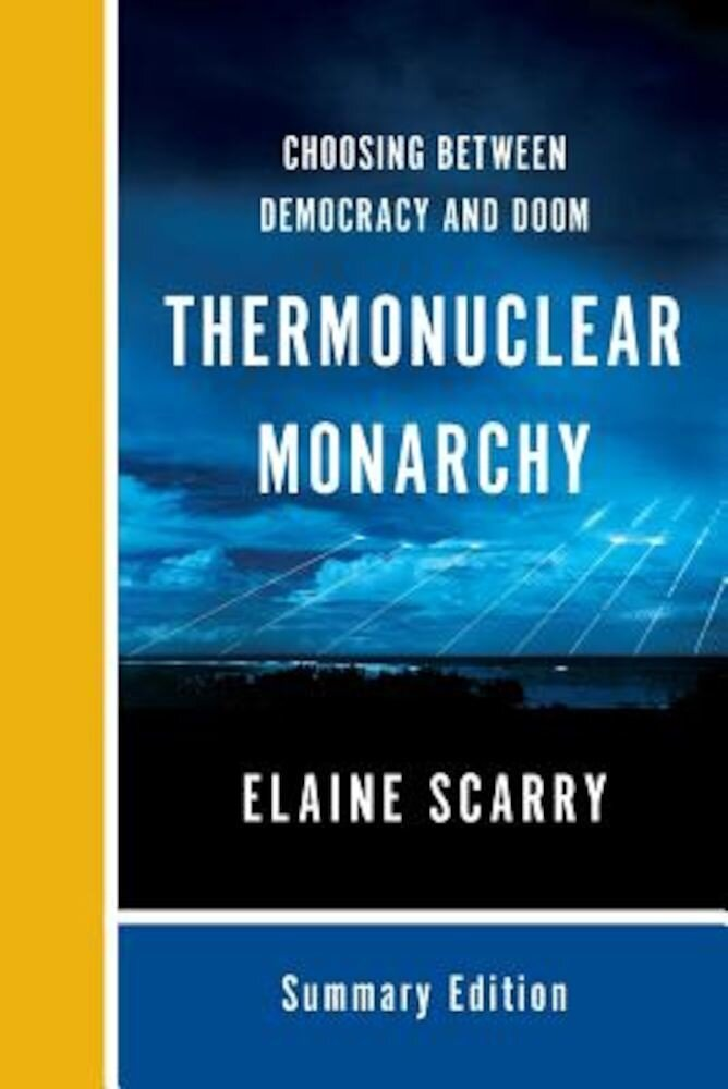 Thermonuclear Monarchy: Choosing Between Democracy and Doom, Paperback