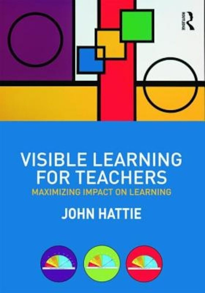 Visible Learning for Teachers: Maximizing Impact on Learning, Paperback
