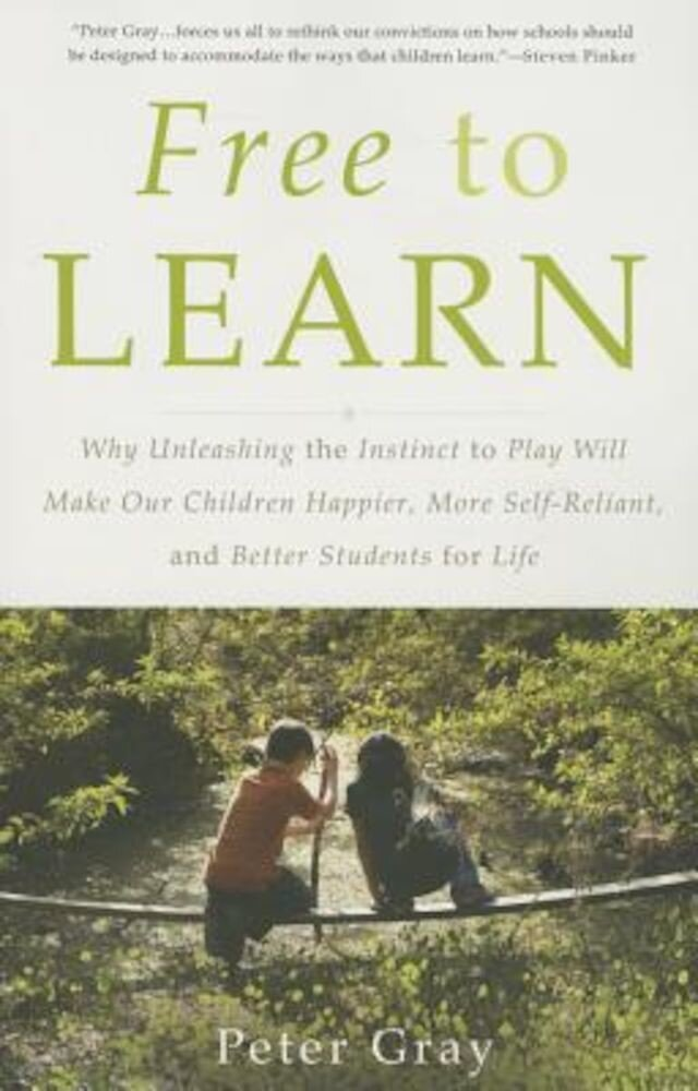 Free to Learn: Why Unleashing the Instinct to Play Will Make Our Children Happier, More Self-Reliant, and Better Students for Life, Paperback