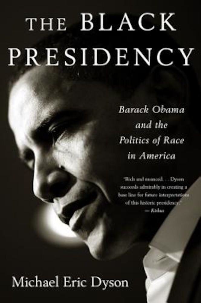 Black Presidency: Barack Obama and the Politics of Race in America, Paperback