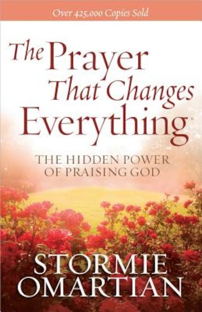 The Prayer That Changes Everything(r): The Hidden Power of Praising God, Paperback