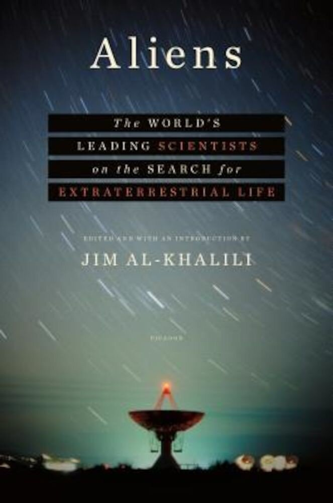 Aliens: The World's Leading Scientists on the Search for Extraterrestrial Life, Hardcover