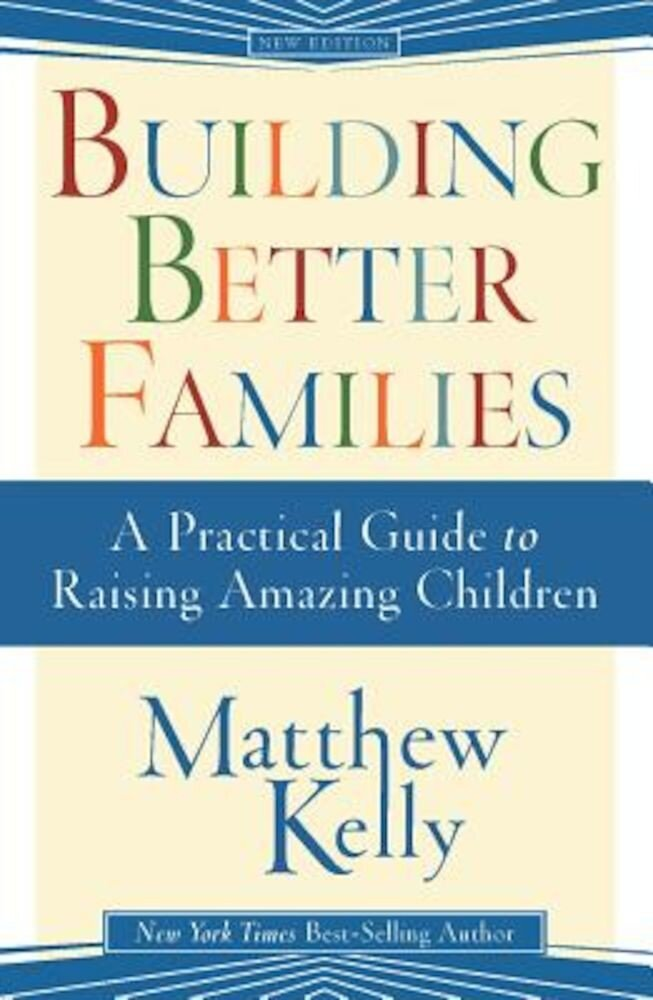 Building Better Families: A Practical Guide to Raising Amazing Children, Paperback