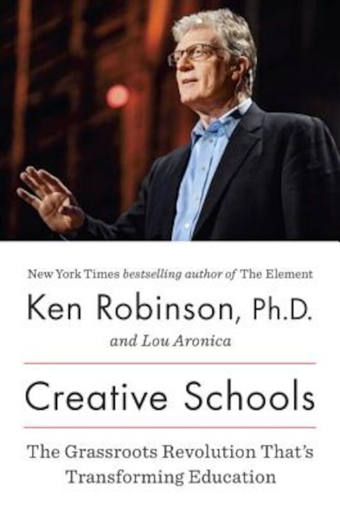 Creative Schools: The Grassroots Revolution That's Transforming Education, Hardcover