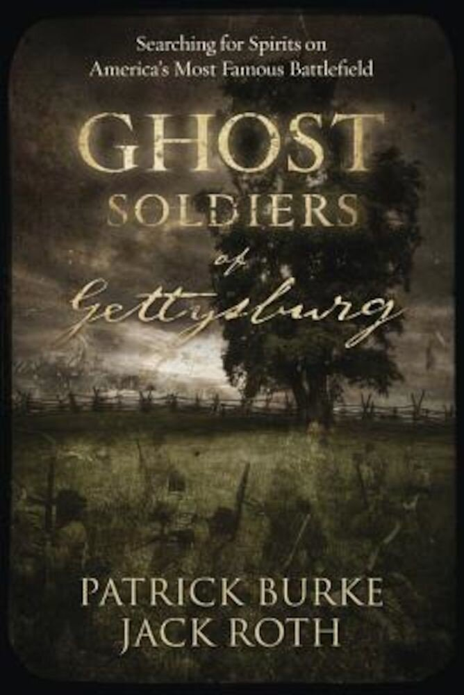 Ghost Soldiers of Gettysburg: Searching for Spirits on America's Most Famous Battlefield, Paperback