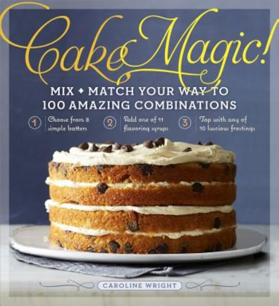 Cake Magic!: Mix & Match Your Way to 100 Amazing Combinations, Paperback