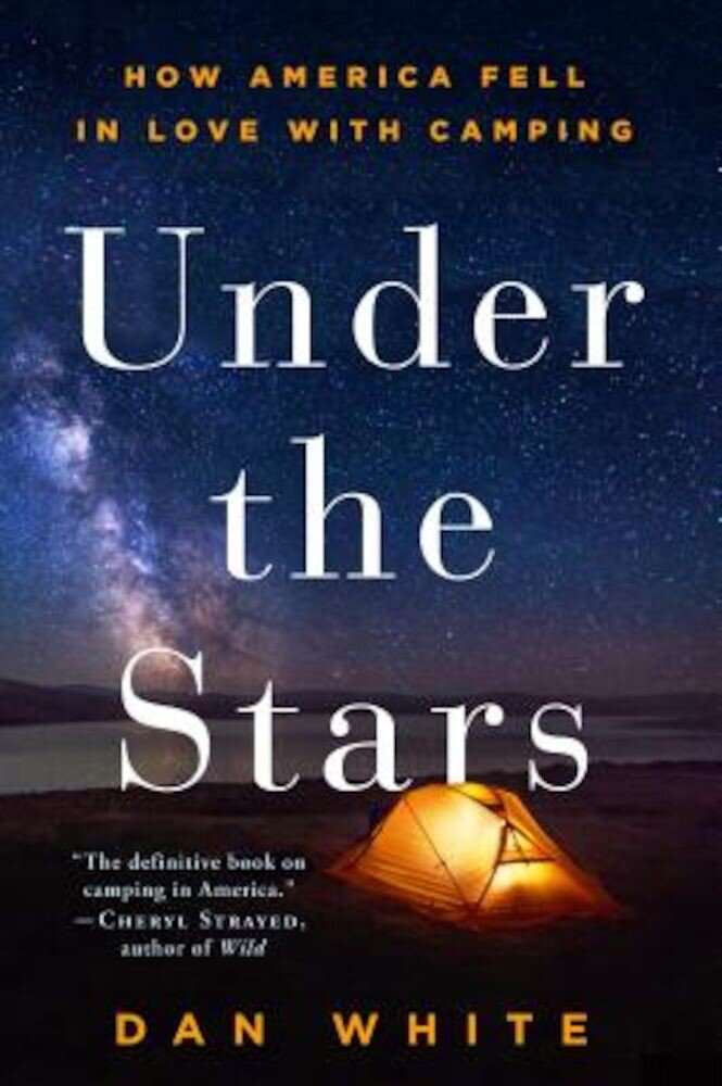 Under the Stars: How America Fell in Love with Camping, Paperback